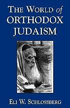 The World of Orthodox Judaism by Eli W.…