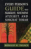 Isaacs, Ronald H.: Every Person's Guide to Sukkot, Shemini Atzeret, and Simchat Torah