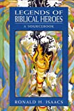 Isaacs, Ronald H.: Legends of Biblical Heroes: A Sourcebook