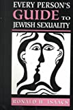 Isaacs, Ronald H.: Every Person&#39;s Guide to Jewish Sexuality