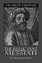 The reluctant Messiah by Salamon Eskinazi