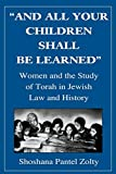 Zolty, Shoshana Pantel: And All Your Children Shall Be Learned: Women and the Study of Torah in Jewish Law and History