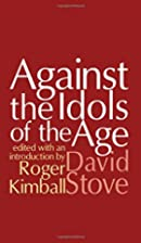 Against the Idols of the Age by David Stove