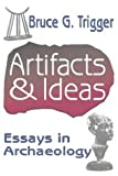 Trigger, Bruce G.: Artifacts & Ideas: Essays in Archaeology