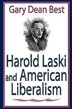 Harold Laski and American Liberalism by Gary…