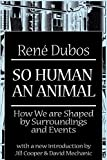 Dubos, Rene Jules: So Human an Animal: How We Are Shaped by Surroundings and Events