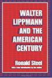 Steel, Ronald: Walter Lippmann and the American Century