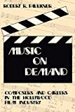 Faulkner, Robert R.: Music on Demand: Composers and Careers in the Hollywood Fild Industry