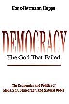 Democracy: The God that Failed: The…