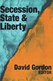 Gordon, David: Secession, State & Liberty