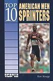Knapp, Ron: Top 10 American Men Sprinters (Sports Top 10)