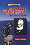 Schuman, Michael A.: Alexander Graham Bell: Inventor and Teacher (Historical American Biographies)