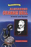 Schuman, Michael A.: Alexander Graham Bell: Inventor and Teacher (Historical American Biographies)