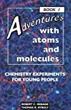 Mebane, Robert C.: Adventures With Atoms and Molecules: Chemistry Experiments for Young People