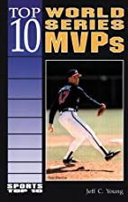 Top 10 World Series MVPs by Jeff C. Young