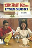 Gardner, Robert: Science Project Ideas About Kitchen Chemistry