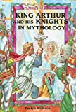 Wolfson, Evelyn: King Arthur and His Knights in Mythology (Mythology (Enslow))