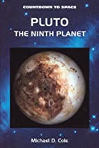 Pluto : the ninth planet by Michael D. Cole