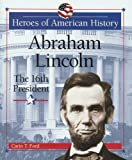 Ford, Carin T.: Abraham Lincoln: The 16th President (Heroes of American History)