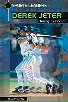 Derek Jeter: Daring to Dream (Sports Leaders…