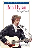 Schuman, Michael A.: Bob Dylan: The Life and Times of an American Icon (People to Know)