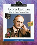 Ford, Carin T.: George Eastman: The Kodak Camera Man