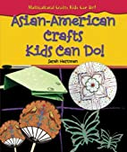 Asian-American Crafts Kids Can Do!…