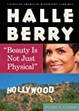 "Schuman, Michael A.: Halle Berry: ""Beauty Is Not Just Physical"" (African-American Biography Library)"
