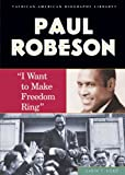 "Ford, Carin T: Paul Robeson: ""I Want to MakeFreedom Ring"""