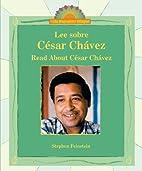 Lee sobre Cesar Chavez/Read About Cesar…