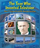 The Teen Who Invented Television: Philo T.…