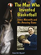 The Man Who Invented Basketball: James…