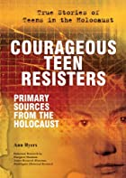 Courageous teen resisters : primary sources&hellip;