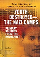 Youth Destroyed-the Nazi Camps: Primary…
