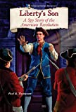 Thompson, Paul B.: Liberty's Son: A Spy Story of the American Revolution (Historical Fiction Adventures)