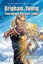 Brigham Young: Courageous Mormon Leader…
