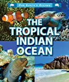 The Tropical Indian Ocean (Our Earth's…