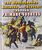 Ford, Carin T.: The Underground Railroad and Slavery Through Primary Sources (The Civil War Through Primary Sources)