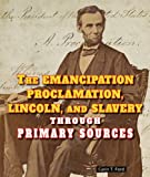 Ford, Carin T.: The Emancipation Proclamation, Lincoln, and Slavery Through Primary Sources (The Civil War Through Primary Sources)