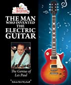The Man Who Invented the Electric Guitar:…