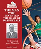 The Man Who Invented the Game of Basketball:…