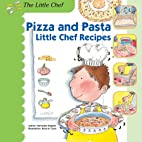 Pizza and Pasta: Little Chef Recipes by…