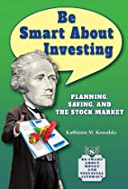 Be Smart about Investing: Planning, Saving,…