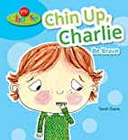 Chin Up, Charlie: Be Brave (You Choose) by…