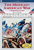 The Mexican-American War by Kim A. O'Connell