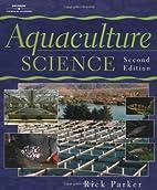 Aquaculture Science by Ph. D. Rick Parker
