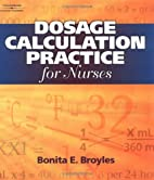 Dosage Calculation Practices For Nurses by…