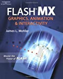 Mohler, James L.: Flash Mx: Graphics, Animation and Interactivity
