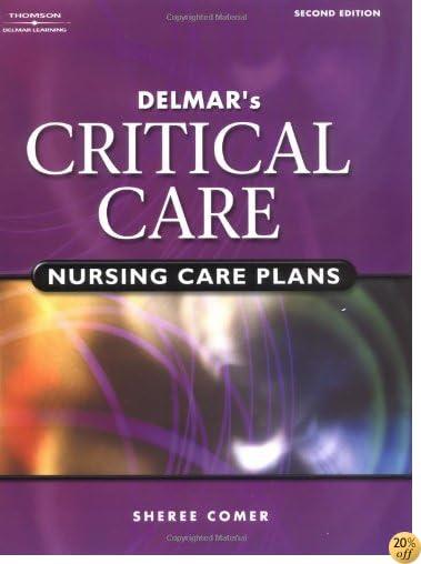 Delmar's Critical Care Nursing Care Plans