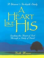 A Heart Like His: Member Book by Beth Moore